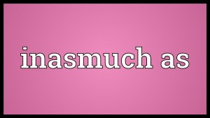Inasmuch as