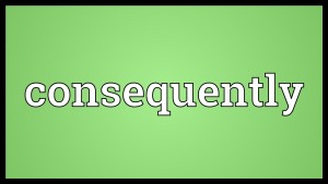 consequently